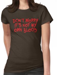 Don't worry, it's not my blood Womens Fitted T-Shirt