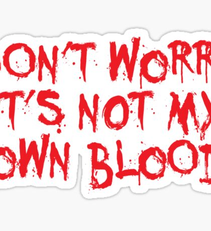 Don't worry, it's not my blood Sticker