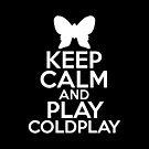 Keep Calm and play Coldplay by HeavenGirl