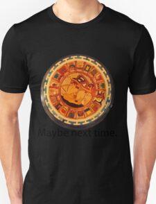 Mayan Apocalypse- Maybe Next Time T-Shirt