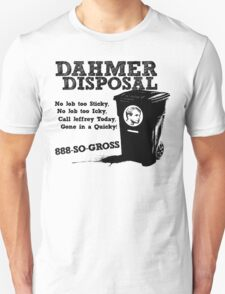 Dahmer Disposal! Unisex T-Shirt
