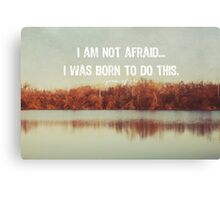 I am not afraid... Canvas Print
