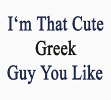 I'm That Cute Greek Guy You Like by supernova23