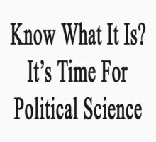 Know What It Is?  It's Time For Political Science  by supernova23