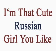 I'm That Cute Russian Girl You Like by supernova23