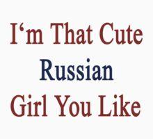 I'm That Cute Russian Girl You Like by supernova23
