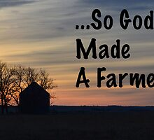 So God Made A Farmer by RenieRutten