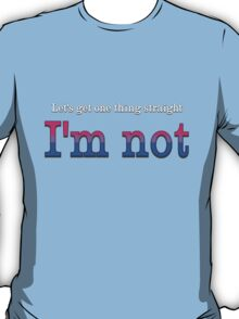 Let's Get One Thing Straight: I'm Not (Bi Pride) T-Shirt