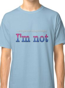 Let's Get One Thing Straight: I'm Not (Bi Pride) Classic T-Shirt