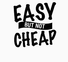 Easy But Not Cheap Unisex T-Shirt