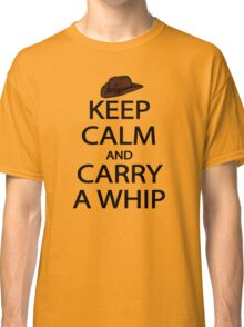 keep calm and carry a whip. Classic T-Shirt
