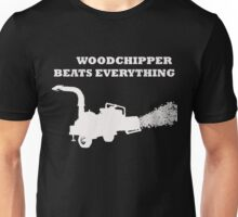 Woodchipper beats everything Unisex T-Shirt