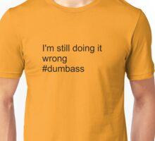 I'm still doing it wrong Unisex T-Shirt