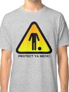 Protect Ya Neck! (Brazilian Jiu Jitsu) Classic T-Shirt