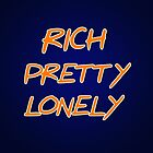 Rich Pretty Lonely  by jpmdesign