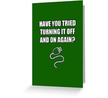 The IT Crowd - Have you tried turning it off and on again? Greeting Card