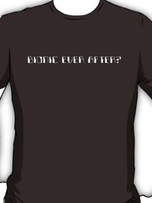 Bionic Ever After? T-Shirt