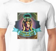 I HATE MY LIFE AND I HATE YOU Unisex T-Shirt