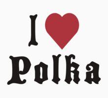 I Love Polka by HolidayT-Shirts