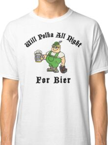 Will Polka All Night For Bier Classic T-Shirt