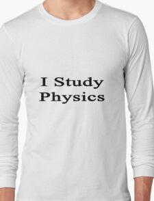 I Study Physics  Long Sleeve T-Shirt