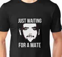 Just Waiting For A Mate. Unisex T-Shirt