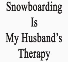 Snowboarding Is My Husband's Therapy by supernova23