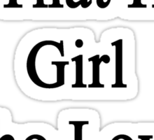 My Girlfriend Is That Hot Girl Who Loves Snowboarding  Sticker