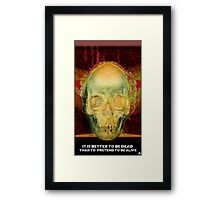 It's better to be dead than to pretend to be alive Framed Print