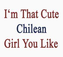 I'm That Cute Chilean Girl You Like by supernova23