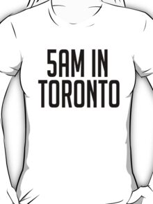 5AM In Toronto T-Shirt