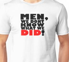 Men, we don't know what we did. Unisex T-Shirt