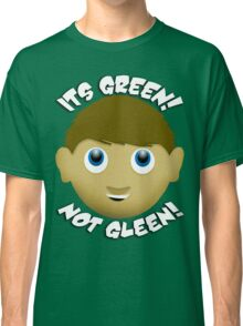 Its Green! Not Gleen! Classic T-Shirt