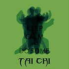 Keep Calm and Do Some TAI CHI III by Ruo7in