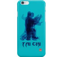 Keep Calm and Do Some TAI CHI I iPhone Case/Skin