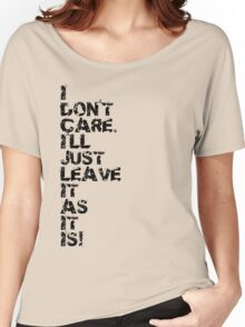 I Don't Care Women's Relaxed Fit T-Shirt