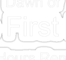 Dawn of the First Day Sticker