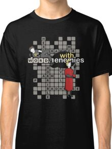 Words with Enemies: Horrible Edition  Classic T-Shirt