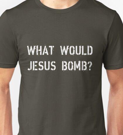 What would Jesus bomb? Unisex T-Shirt