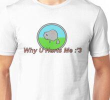 WhyUHurtsMe :'3 Unisex T-Shirt