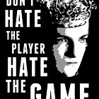 Don't Hate The Player by the50ftsnail