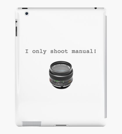 """I Only Shoot Manual"" T-Shirt, vintage manual lens 50mm iPad Case/Skin"