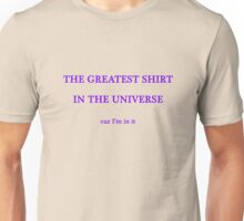 The Greatest Shirt In The Universe Unisex T-Shirt