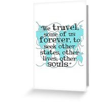 We Travel, Some of us Forever Greeting Card