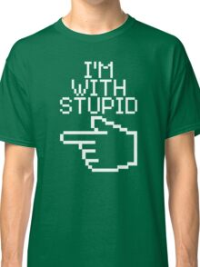I'm With Stupid Classic T-Shirt