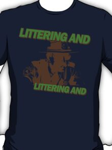 Littering And! T-Shirt