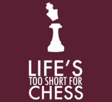 Life's Too Short for Chess by crispians