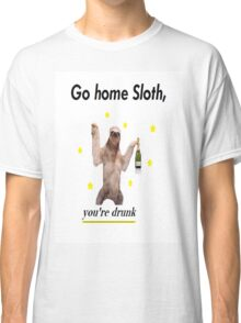 Go home Sloth, you're drunk Classic T-Shirt