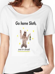 Go home Sloth, you're drunk Women's Relaxed Fit T-Shirt