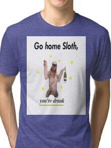 Go home Sloth, you're drunk Tri-blend T-Shirt